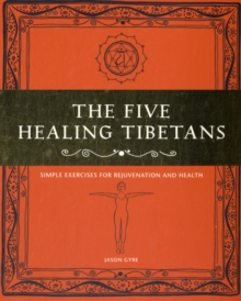 The Five Healing Tibetans : Simple Exercises for Rejuvenation and Longevity, Paperback