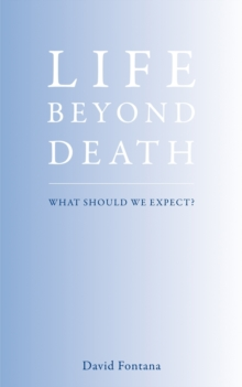 Life Beyond Death : The Nature of the Afterlife, Paperback Book