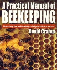 A Practical Manual of Beekeeping : How to Keep Bees and Develop Your Full Potential as an Apiarist, Paperback