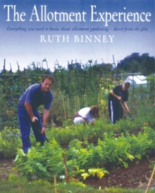 The Allotment Experience : Everything You Need to Know About Allotment Gardening - Direct from the Plot, Paperback