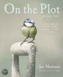 On the Plot with Dirty Nails : A Practical Guide to Fruit and Vegetable Gardening - in Words and Pictures, Paperback