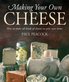Making Your Own Cheese : How to Make All Kinds of Cheeses in Your Own Home, Paperback Book