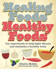 Healing Foods,  Healthy Foods : Use Superfoods to Help Fight Disease and Maintain a Healthy Body, Paperback