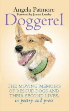 Doggerel : The Moving Memoirs of Rescue Dogs and Their Second Lives, in Poetry and Prose, Hardback Book