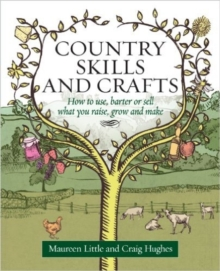 Country Skills and Crafts : How to Use, Barter or Sell What You Raise, Grow and Make, Paperback