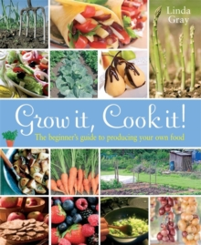 Grow It, Cook It! : The Beginner's Guide to Producing Your Own Food, Paperback