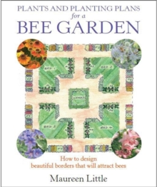 Plants and Planting Plans for a Bee Garden : How to Design Beautiful Borders That Will Attract Bees, Paperback