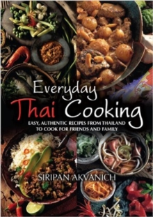 Everyday Thai Cooking : Easy, Authentic Recipes from Thailand to Cook at Home for Friends and Family, Paperback