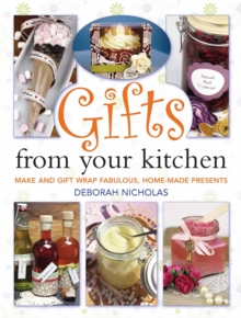 Gifts from Your Kitchen : How to Make and Gift Wrap Your Own Presents, Paperback Book