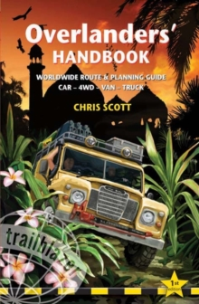 Overlanders' Handbook : Worldwide Route and Planning Guide  for Car, 4WD, Van, Truck, Hardback