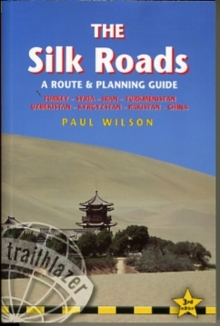 The Silk Roads : A Practical Route and Planning Guide Including Turkey, Syria, Iran, Turkmenistan, Uzbekistan, Kyrgyzstan, Pakistan and China, Paperback