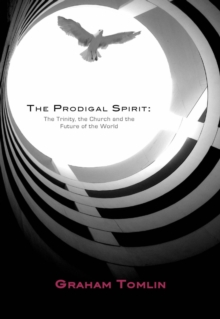 The Prodigal Spirit : The Trinity, the Church and the Future of the World, Paperback