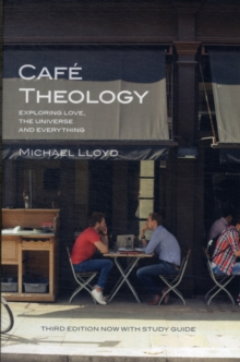 Cafe Theology : Exploring Love, the Universe and Everything, Paperback