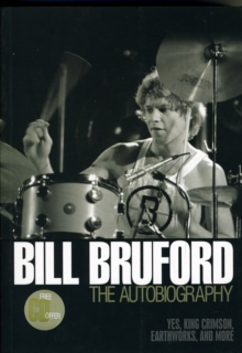 "Bill Bruford: the Autobiography : Yes, ""King Crimson"",""Earthworks"" and More, Paperback"