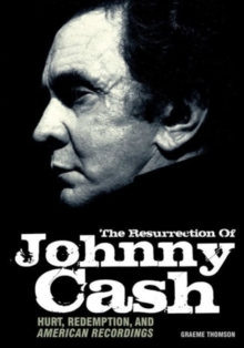 The Resurrection of Johnny Cash : Hurt, Redemption and American Recordings, Paperback