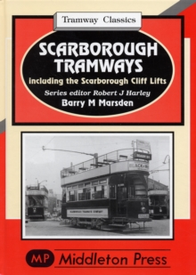 Scarborough Tramways : Including the Scarborough Cliff Lifts, Hardback