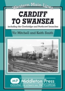 Cardiff to Swansea : Including the Cowbridge and Porthcawl Branches, Hardback