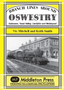 Branch Lines Around Oswestry : Gobowen, Tanat Valley, Llanfyllin and Welshpool, Hardback