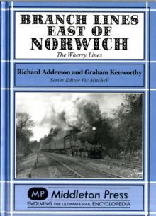Branch Lines East of Norwich : The Wherry Lines, Hardback