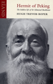 Hermit of Peking : The Hidden Life of Sir Edmund Backhouse, Paperback Book