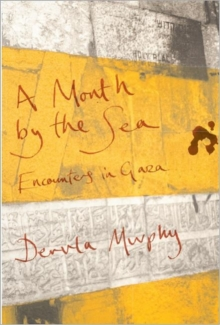 A Month by the Sea : Encounters in Gaza, Hardback