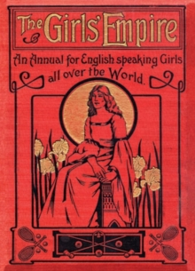 The Girls' Empire : An Annual for English-speaking Girls All Over the World, Hardback Book