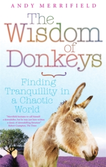 The Wisdom of Donkeys : Finding Tranquillity in a Chaotic World, Paperback