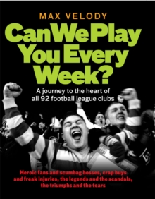 Can We Play You Every Week : A Journey to the Heart of All 92 Football League Clubs, Hardback