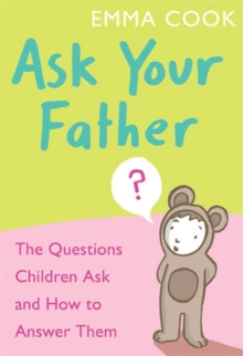 Ask Your Father : The Questions Children Ask... and How to Answer Them..., Paperback Book