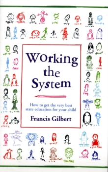 Working the System : How to Get the Very Best State Education for Your Child, Paperback Book