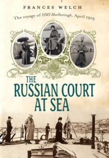 The Russian Court at Sea : The Voyage of HMS Marlborough, April 1919, Hardback Book
