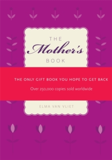 The Mother's Book : The Only Gift Book You Hope to Get Back, Hardback