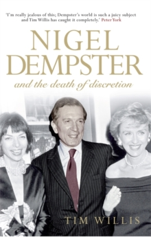 Nigel Dempster and the Death of Discretion : The Life and Legacy of the World's Greatest Gossip, Hardback Book