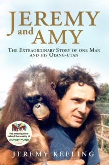 Jeremy and Amy : The Extraordinary Story of One Man and His Orang-utan, Hardback Book
