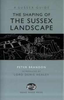 The Shaping of the Sussex Landscape, Hardback
