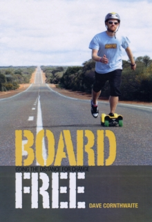 Boardfree : The Story of an Incredible Skateboard Journey Across Australia, Paperback