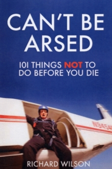 Can't be Arsed : 101 Things Not to Do Before You Die, Hardback