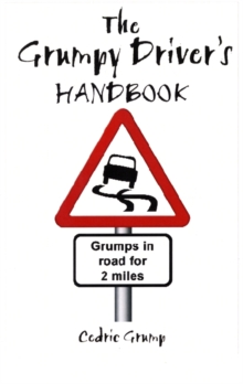 The Grumpy Driver's Handbook : A Grump's Guide to the Highway Code, Hardback