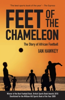 Feet of the Chameleon : The Story of African Football, Paperback