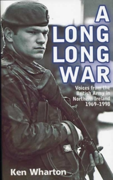 A Long Long War : Voices from the British Army in Northern Ireland 1969-98, Paperback