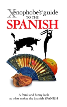 The Xenophobe's Guide to the Spanish, Paperback