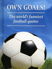 Own Goals : The World's Funniest Football Quotes, Hardback