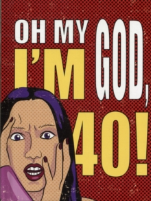 Oh My God, I'm 40! : The 40-Something Woman's Survival Guide, Hardback