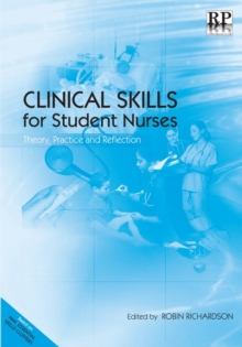 Clinical Skills for Student Nurses : Theory, Practice and Reflection, Paperback