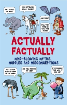 Actually Factually : Mind-Blowing Myths, Muddles and Misconecptions, Hardback