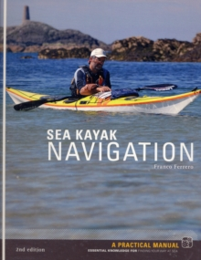 Sea Kayak Navigation : A Practical Manual, Essential Knowledge for Finding Your Way at Sea, Paperback