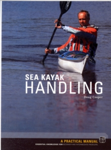 Sea Kayak Handling : A Practical Manual, Essential Knowledge for Beginner and Intermediate Paddlers, Paperback