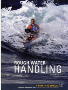 Rough Water Handling : A Practical Manual, Essential Knowledge for Intermediate and Advanced Paddlers, Paperback