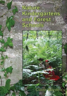 Nature Kindergartens and Forest Schools : an Exploration of Naturalistic Learning within Nature Kindergartens and Forest Schools, Paperback Book