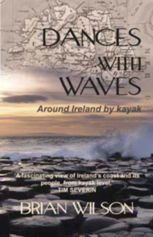 Dances with Waves : Around Ireland by Kayak, Paperback Book